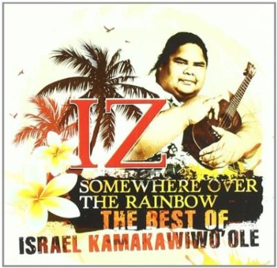 Somewhere Over The Rainbow: The Best of Israel Kamakawiwo'ole | Anglophone