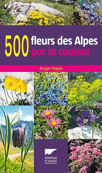 500 fleurs des alpes par la couleur 9782603018958. Black Bedroom Furniture Sets. Home Design Ideas