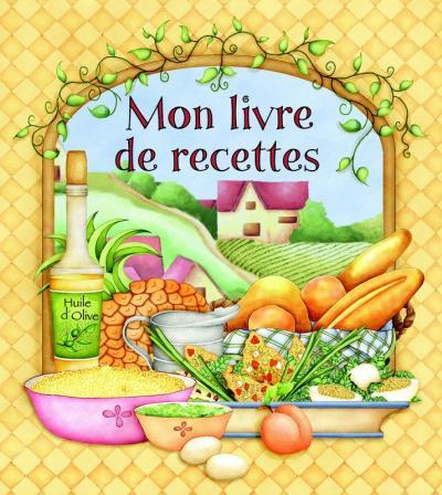 Mon livre de recettes huile d 39 olive 9781897576038 - Annulation commande cuisine ...