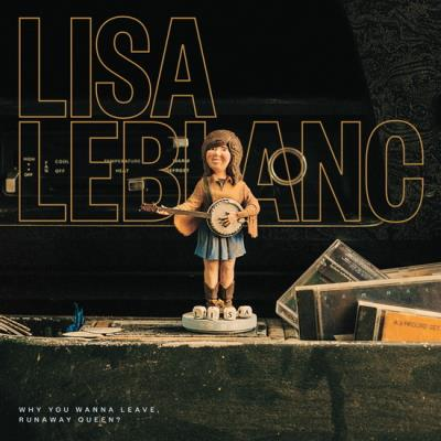 Why You Wanna Leave, Runaway Queen?- LISA LEBLANC | CD de musique