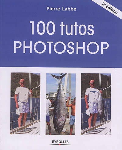 100 tutos Photoshop | 9782212674071 | Informatique