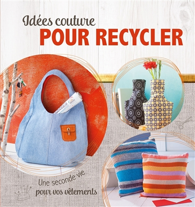 Idees Couture Pour Recycler 9783625008613 Bricolage Et Passe Temps Adulte Librairie Martin