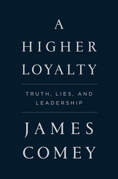 A Higher Loyalty: Truth, Lies, and Leadership | 9781250192455 | Roman