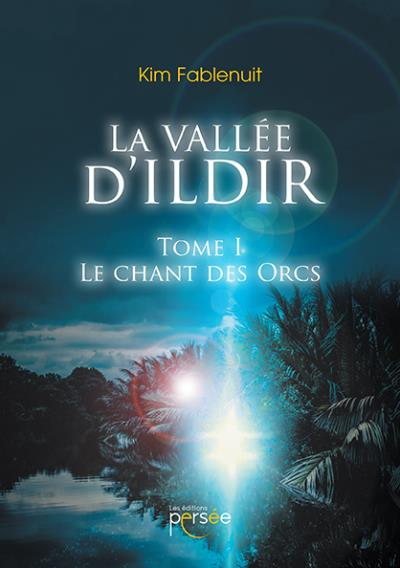 La vallée d'Ildir T.01 - Le chant des Orcs | 9782823125047 | Science-Fiction et fantaisie