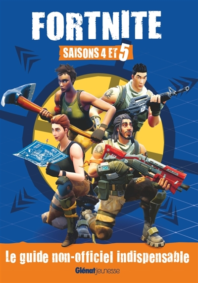 Fortnite - Saison 4 et 5 : Le guide non-officiel indispensable | 9782344034125 | Informatique