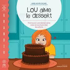 Lou aime le dessert : promouvoir une relation saine avec la nourriture chez les enfants | 9782924804209 | Albums d'histoires illustrés | Librairie MARTIN