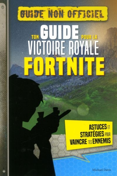 Ton guide pour la victoire royale Fortnite (guide non officiel) | 9782898021329 | Informatique