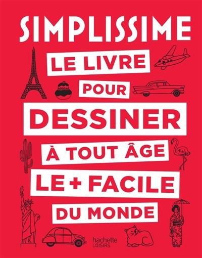 Simplissime Le Livre Pour Dessiner A Tout Age Le Facile