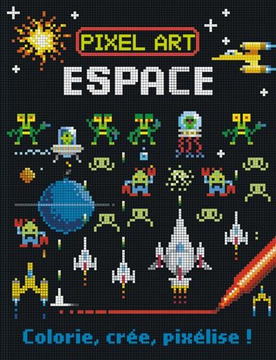 Pixel Art Espace 9782359901689 Livres Jeux Et Cahier D
