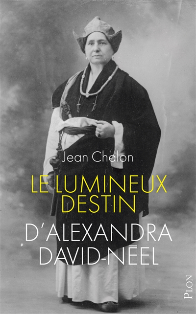 Le lumineux destin d'Alexandra David-Néel | 9782259278645 | Biographie