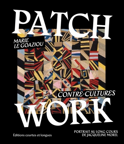 Patchwork : contre-cultures : portrait au long cours de Jacqueline Morel | 9782352902249 | Arts