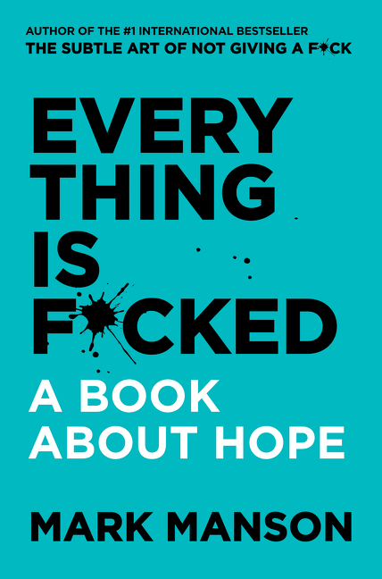 Everything Is F*cked : A Book About Hope | Psychology & Self-Improvement