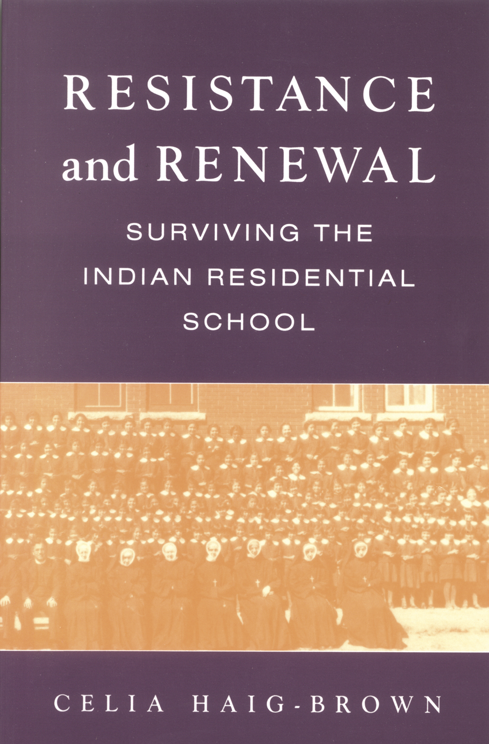 Resistance and Renewal : Surviving the Indian Residential School | History & Society