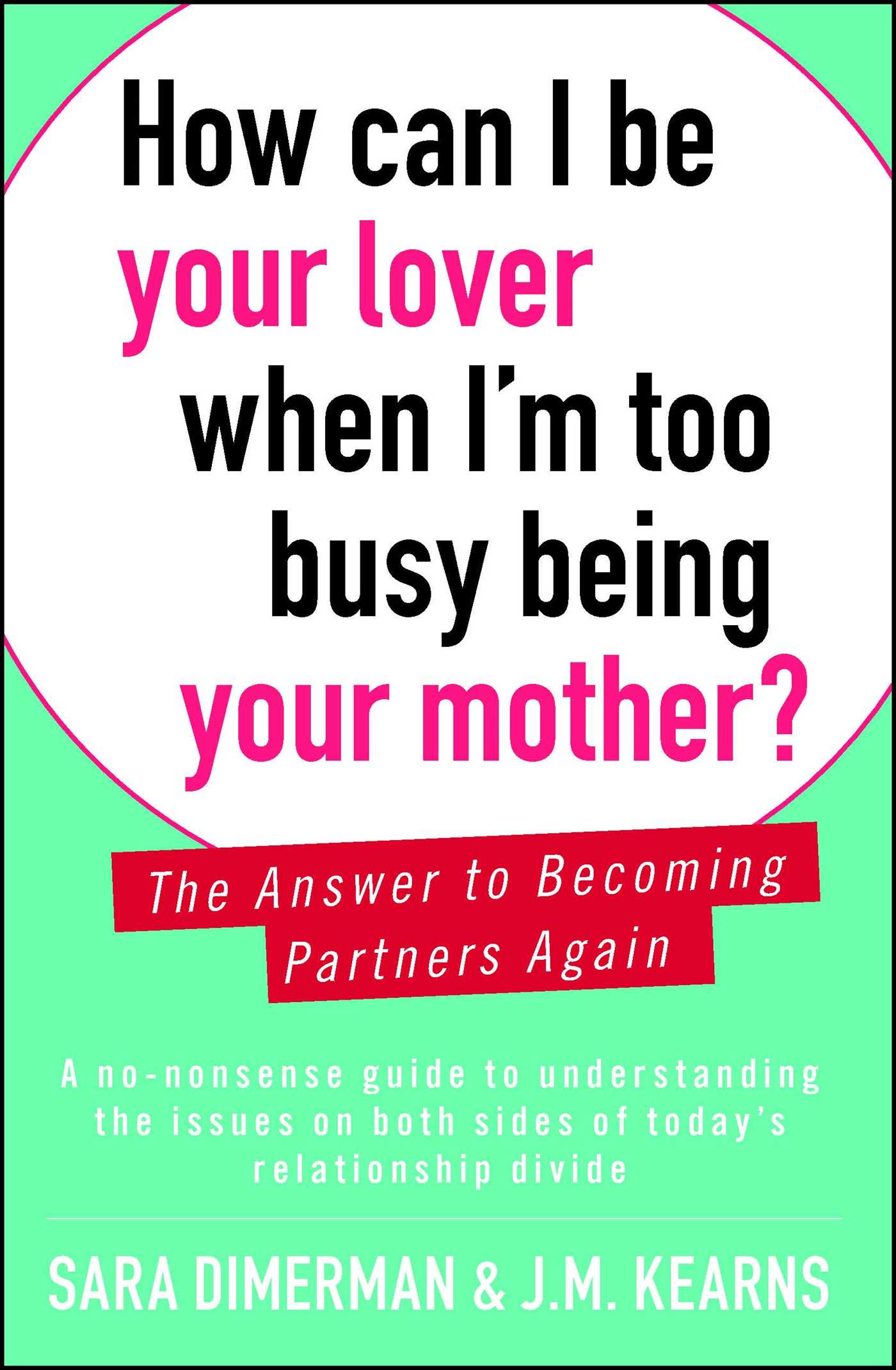 How Can I Be Your Lover When I'm Too Busy Being Your Mother? : The Answer to Becoming Partners Again | Psychology & Self-Improvement