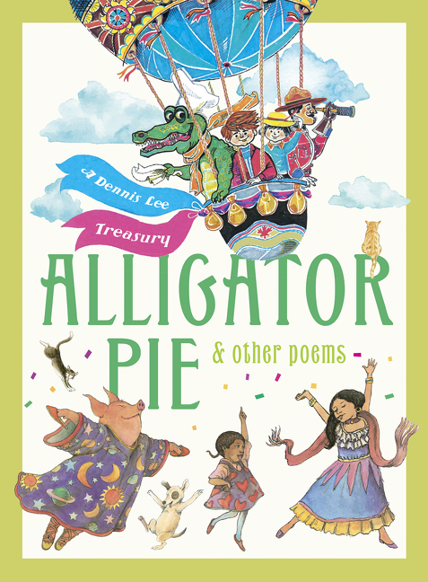 Alligator Pie and Other Poems : A Dennis Lee Treasury | Picture books