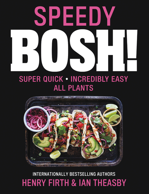 Speedy BOSH! : Super Quick. Incredibly Easy. All Plants. | Cookbook