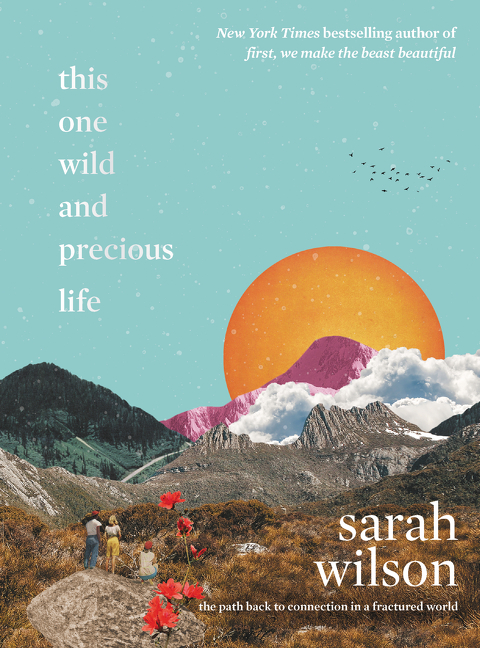 This One Wild and Precious Life : The Path Back to Connection in a Fractured World | Psychology & Self-Improvement