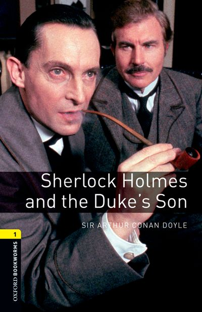 Oxford Bookworms Library, New Edition: Level 1 (400 headwords) Sherlock Holmes and the Duke's Son | Thriller