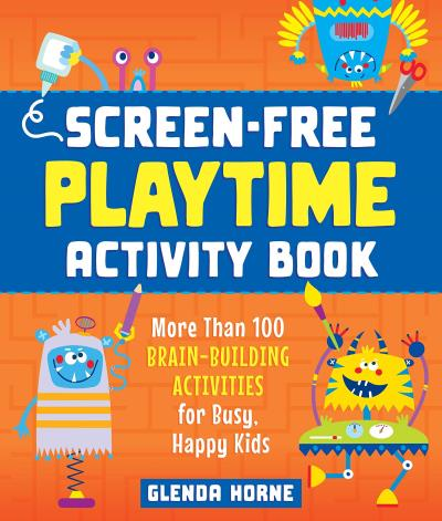 Screen-Free Playtime Activity Book : More Than 100 Brain-Building Activities for Busy, Happy Kids | Activity book