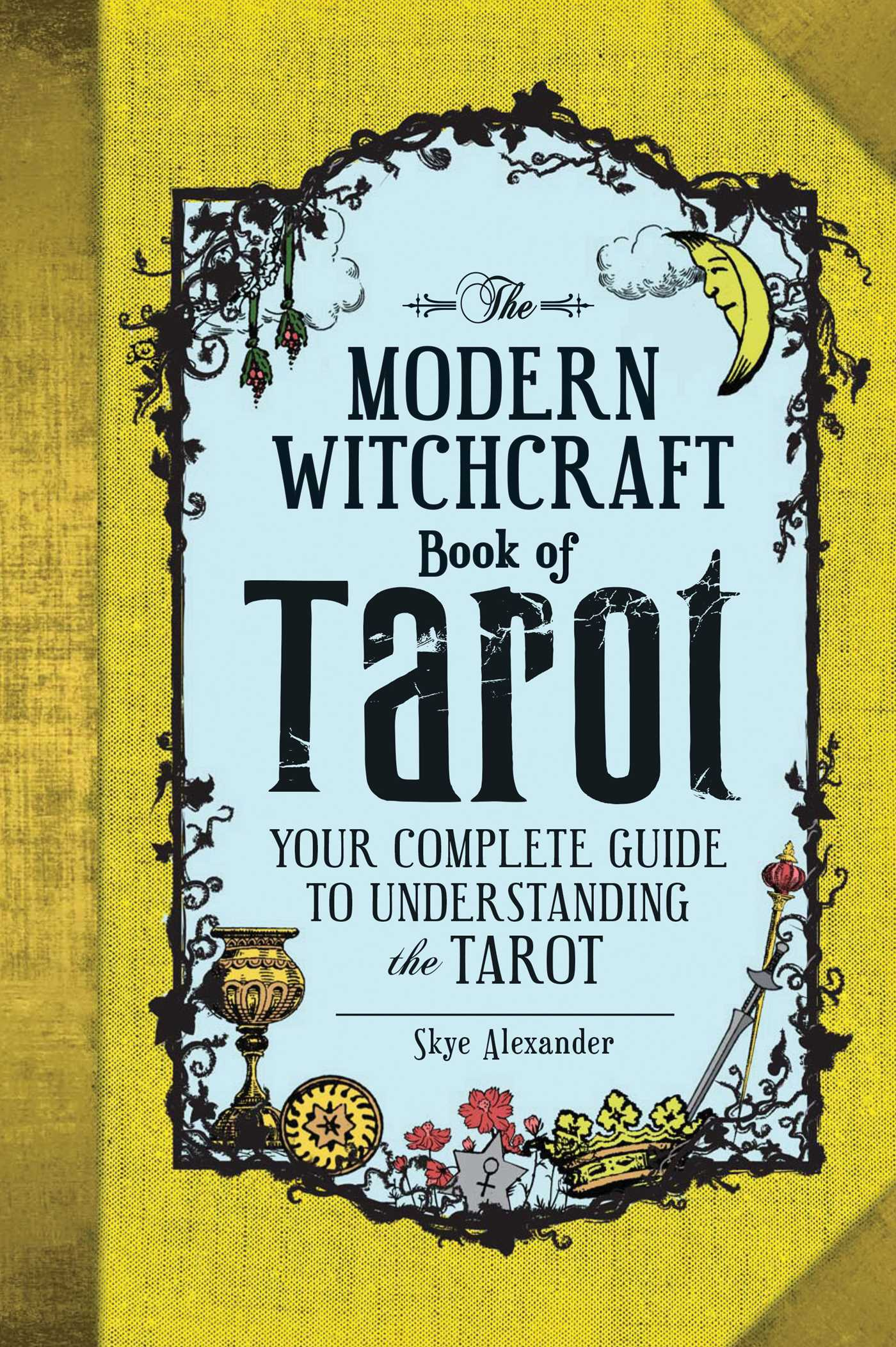The Modern Witchcraft Book of Tarot : Your Complete Guide to Understanding the Tarot | Faith & Spirituality
