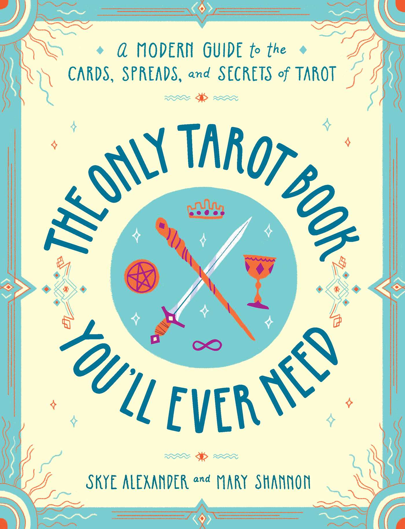 The Only Tarot Book You'll Ever Need : A Modern Guide to the Cards, Spreads, and Secrets of Tarot | Faith & Spirituality