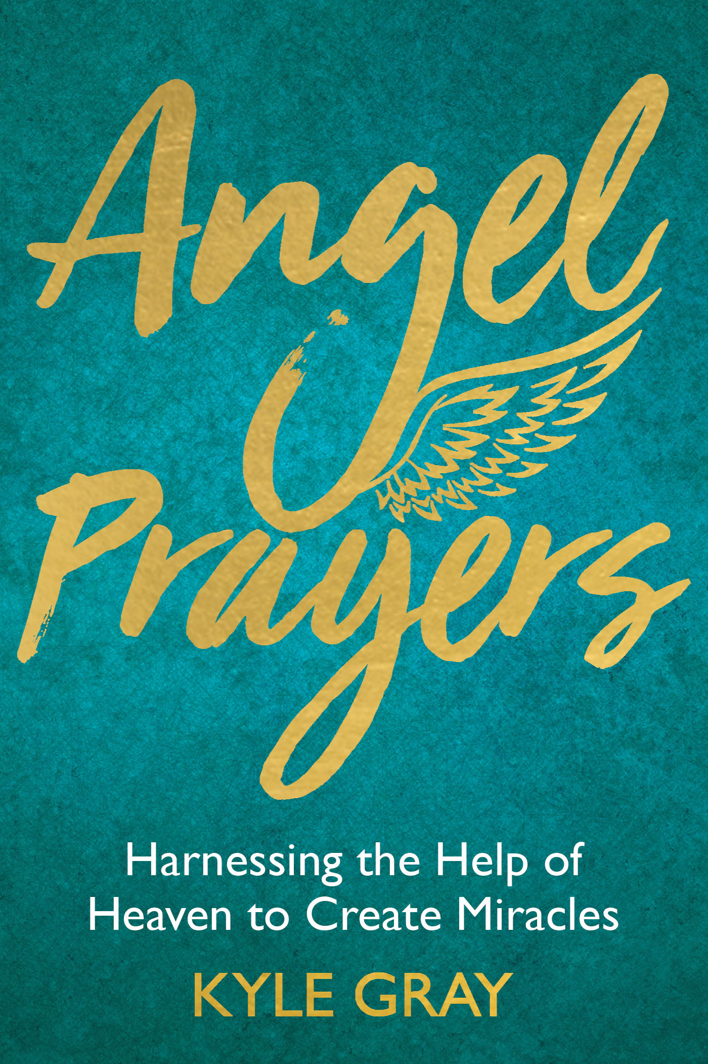 Angel Prayers : Harnessing the Help of Heaven to Create Miracles | Faith & Spirituality