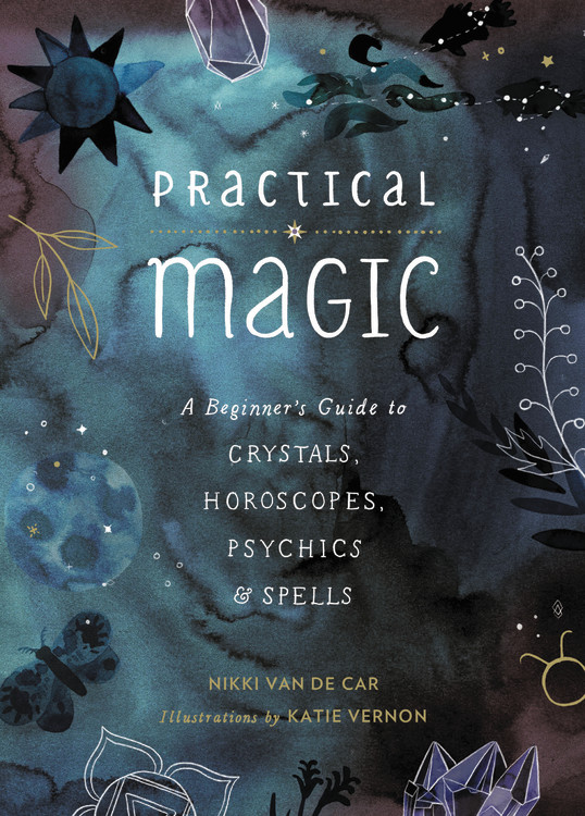 Practical Magic : A Beginner's Guide to Crystals, Horoscopes, Psychics, and Spells | Faith & Spirituality