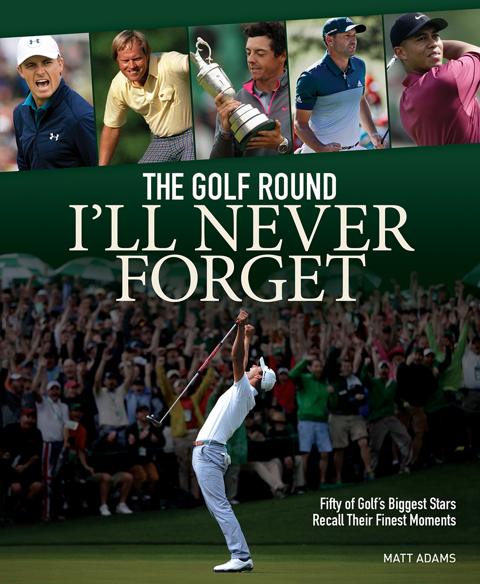Golf Round I'll Never Forget (The) : Fifty of Golf's Biggest Stars Recall Their Finest Moments | Hobbies