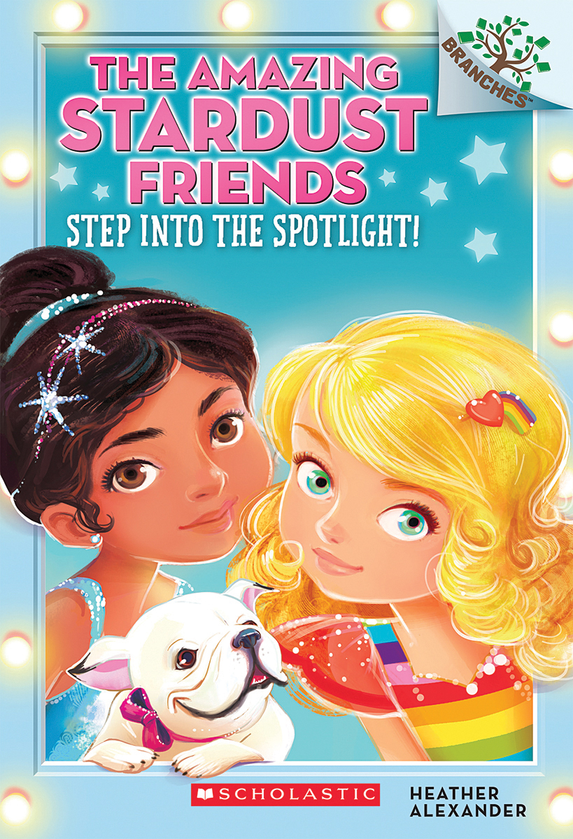 The Amazing Stardust Friends T.01 - Step Into the Spotlight!: A Branches Book | 6-8 years old
