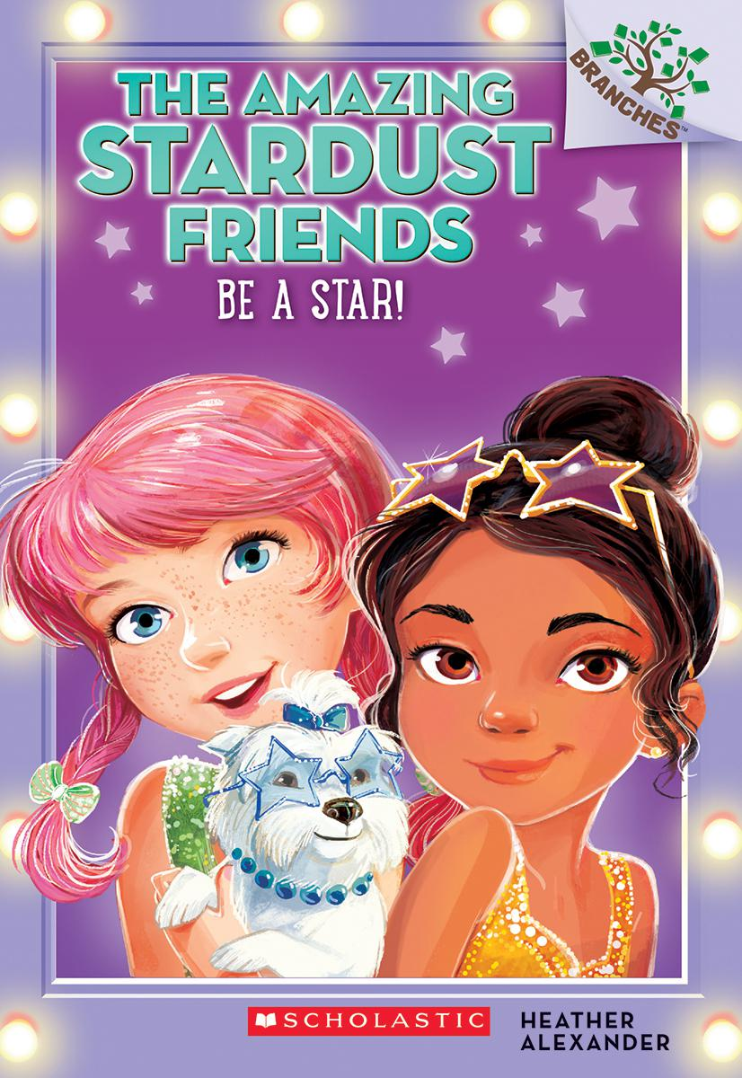 The Amazing Stardust Friends T.02 - Be a Star!: A Branches Book | 6-8 years old