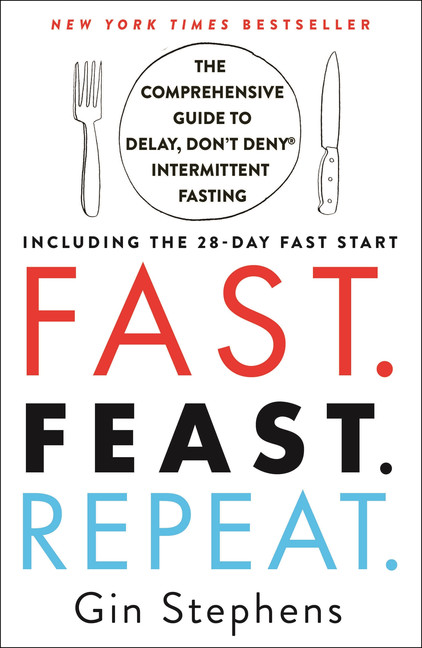 Fast. Feast. Repeat. : The Comprehensive Guide to Delay, Don't Deny(Reg TM) Intermittent Fasting - Including the 28-Day FAST Start | Health