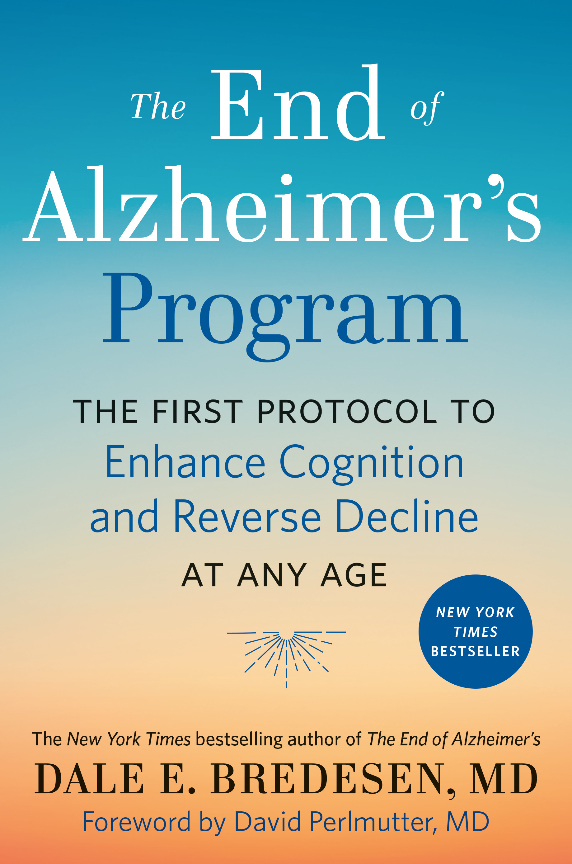 The End of Alzheimer's Program : The First Protocol to Enhance Cognition and Reverse Decline at Any Age | Health