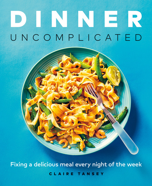 Dinner, Uncomplicated : Fixing a Delicious Meal Every Night of the Week | Cookbook