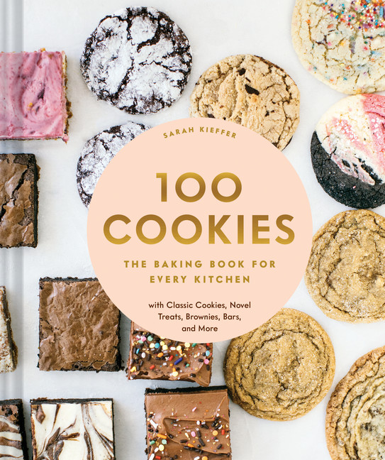 100 Cookies : The Baking Book for Every Kitchen, with Classic Cookies, Novel Treats, Brownies, Bars, and More | Cookbook