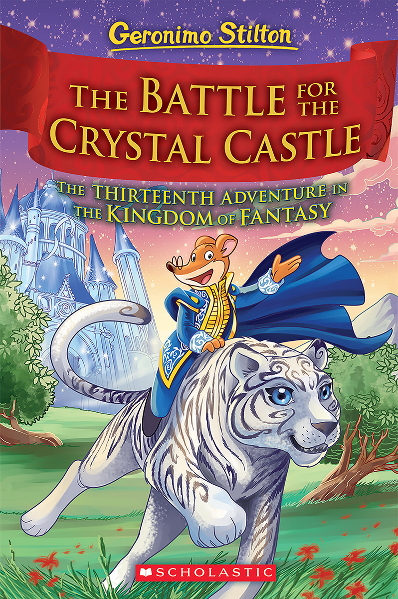 Geronimo Stilton and the Kingdom of Fantasy T.13 - The Battle for Crystal Castle | 9-12 years old