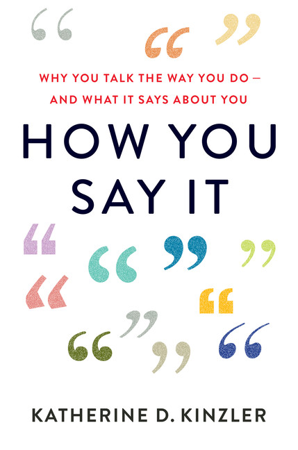 How You Say It : Why You Talk the Way You Do - And What It Says About You | Psychology & Self-Improvement