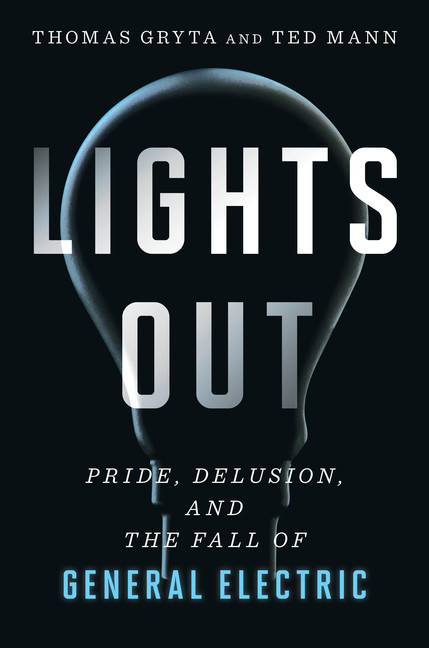 Lights Out : Pride, Delusion, and the Fall of General Electric | Business & Management