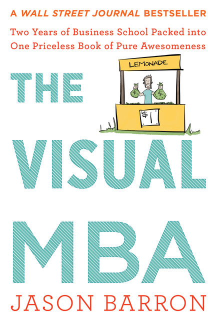 The Visual MBA : Two Years of Business School Packed into One Priceless Book of Pure Awesomeness | Business & Management