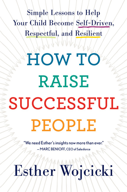 How to Raise Successful People : Simple Lessons to Help Your Child Become Self-Driven, Respectful, and Resilient | Parenting