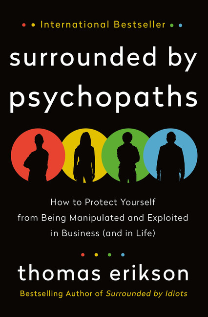 Surrounded by Psychopaths : How to Protect Yourself from Being Manipulated and Exploited in Business (and in Life) | Psychology & Self-Improvement