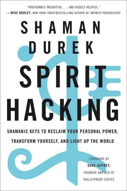 Spirit Hacking : Shamanic Keys to Reclaim Your Personal Power, Transform Yourself, and Light Up the World | Faith & Spirituality
