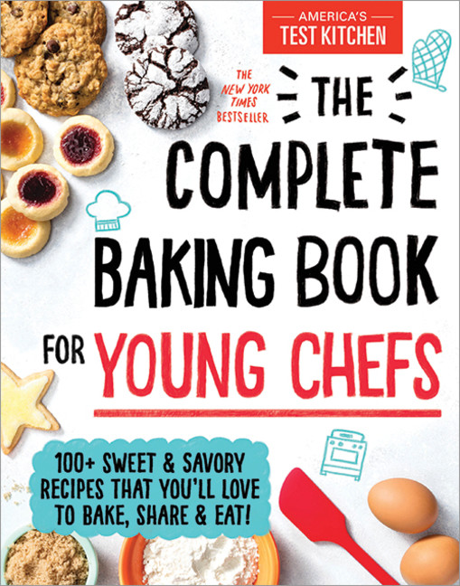 The Complete Baking Book for Young Chefs : 100+ Sweet and Savory Recipes that You'll Love to Bake, Share and Eat! | Cookbook