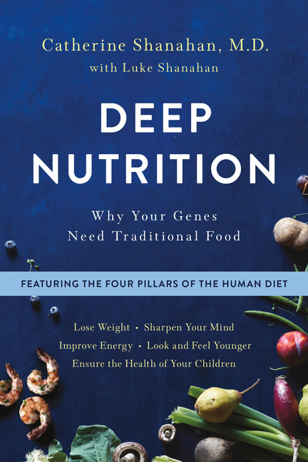 Deep Nutrition : Why Your Genes Need Traditional Food | Health