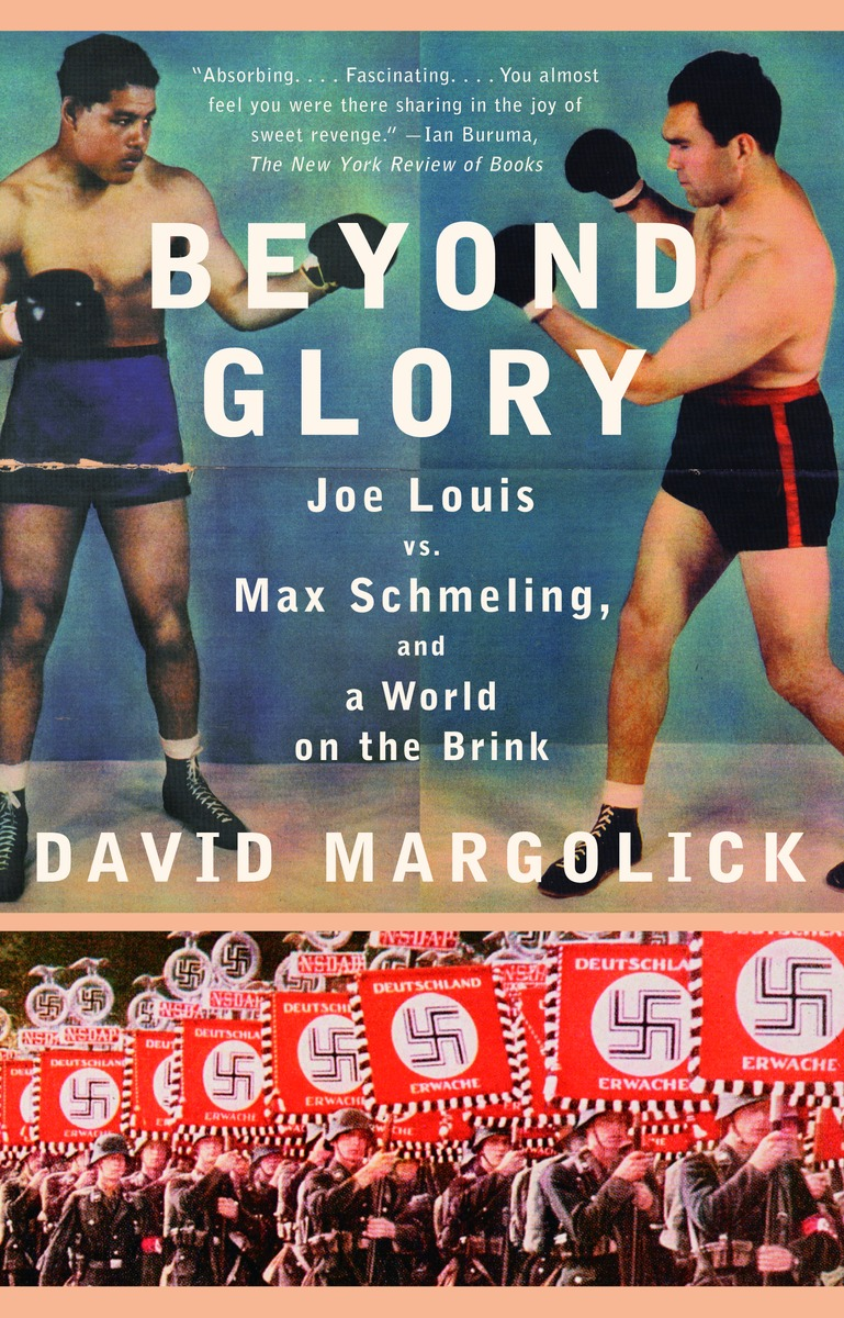 Beyond Glory : Joe Louis vs. Max Schmeling, and a World on the Brink | History & Society