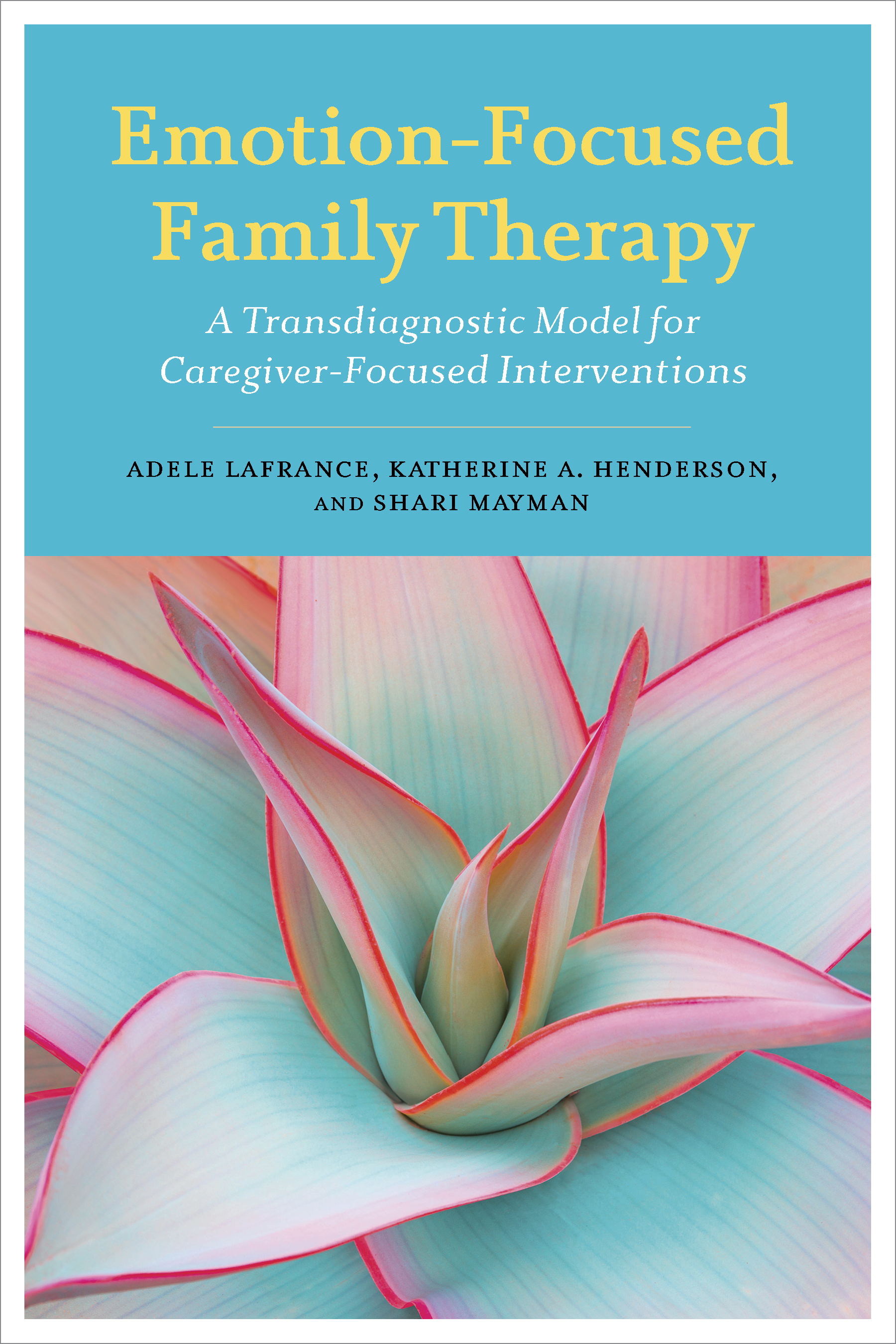Emotion-Focused Family Therapy : A Transdiagnostic Model for Caregiver-Focused Interventions | Psychology & Self-Improvement