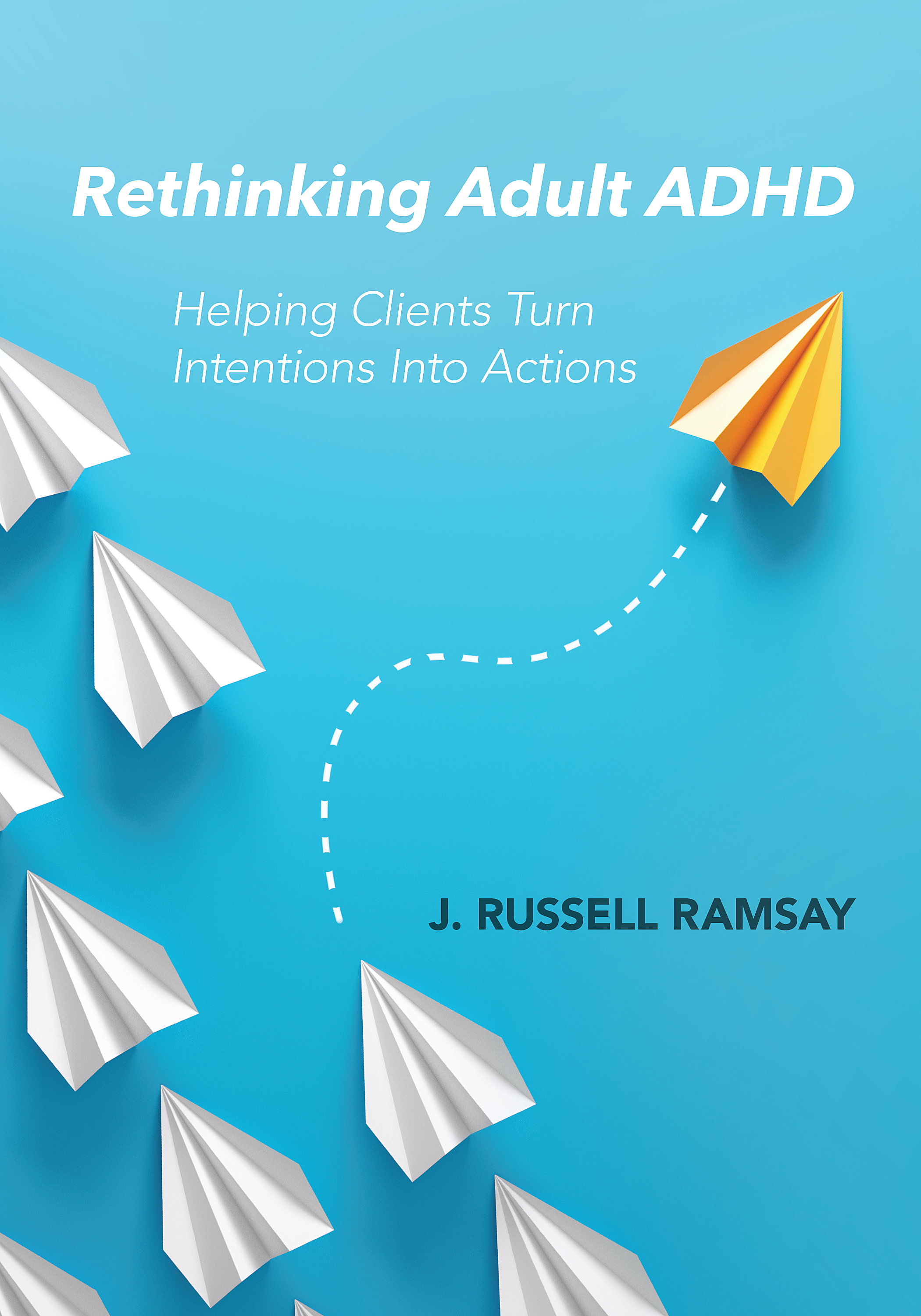 Rethinking Adult ADHD : Helping Clients Turn Intentions Into Actions | Psychology & Self-Improvement
