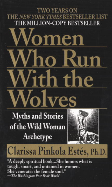 Women Who Run with the Wolves : Myths and Stories of the Wild Woman Archetype | History & Society