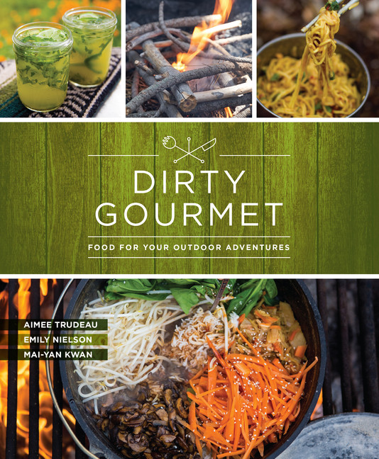 Dirty Gourmet : Food for Your Outdoor Adventures | Cookbook