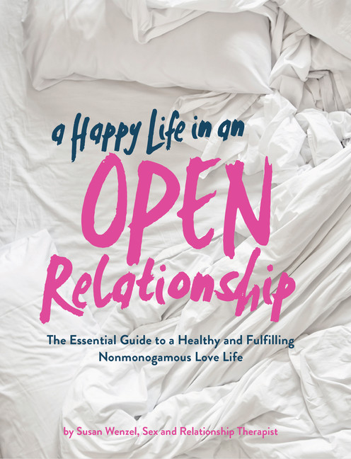 A Happy Life in an Open Relationship : The Essential Guide to a Healthy and Fulfilling Nonmonogamous Love Life (Open Marriage and Polyamory Book, Couples Relationship Advice from Sex Therapist) | Psychology & Self-Improvement