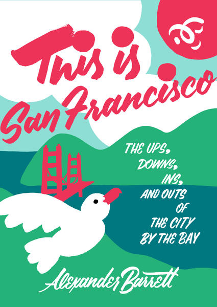 This is San Francisco : The Ups, Downs, Ins, and Outs of the City by the Bay | Dictionary & Encyclopedia